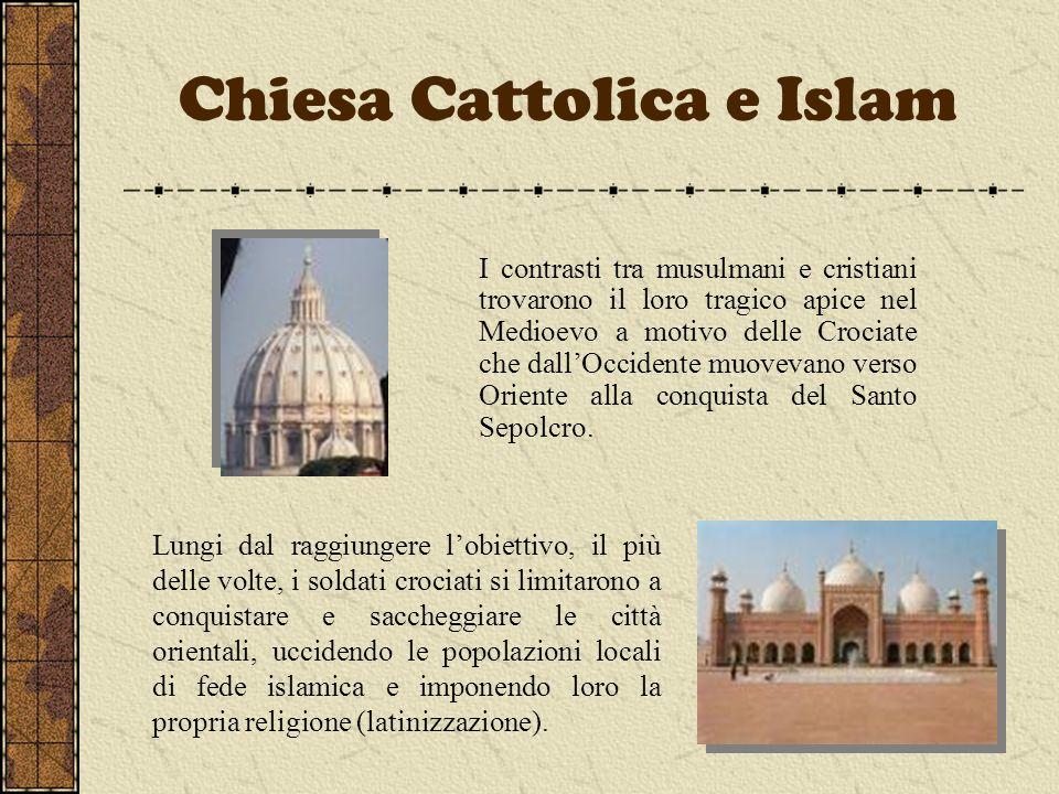 Chiesa Cattolica e Islam I contrasti tra musulmani e cristiani trovarono il loro tragico apice nel Medioevo a motivo delle Crociate che dallOccidente