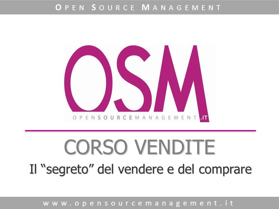 CORSO VENDITE www.opensourcemanagement.it O PEN S OURCE M ANAGEMENT Il segreto del vendere e del comprare