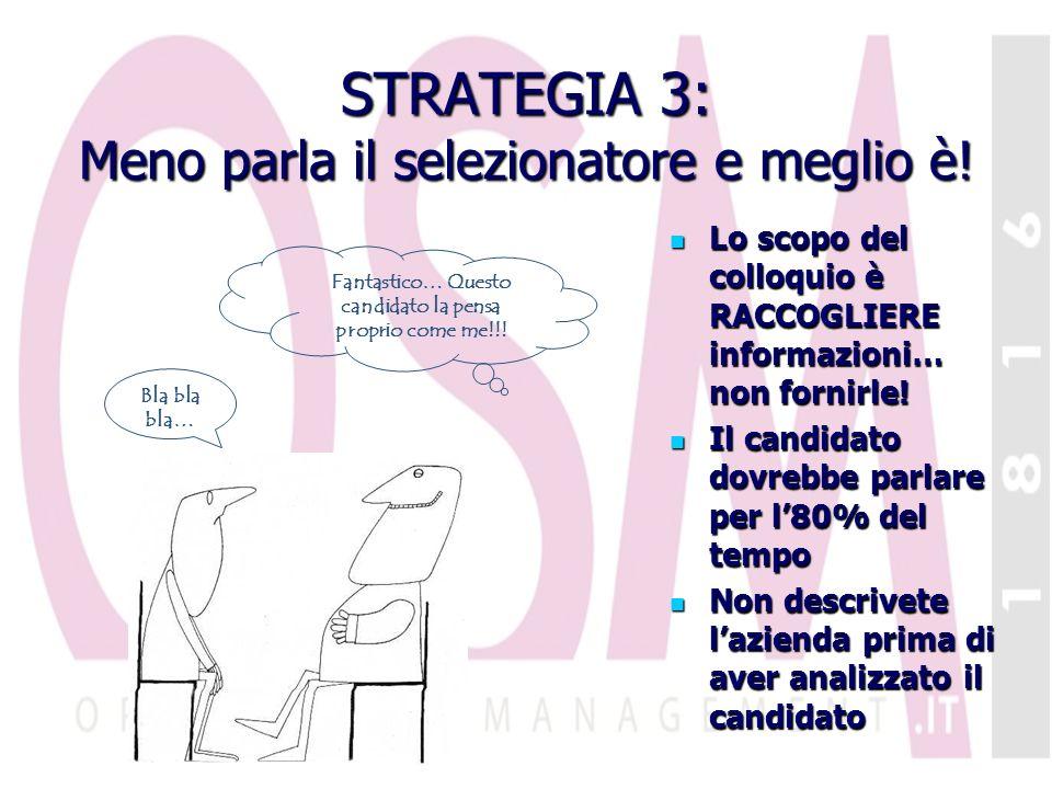 STRATEGIA 3: Meno parla il selezionatore e meglio è.