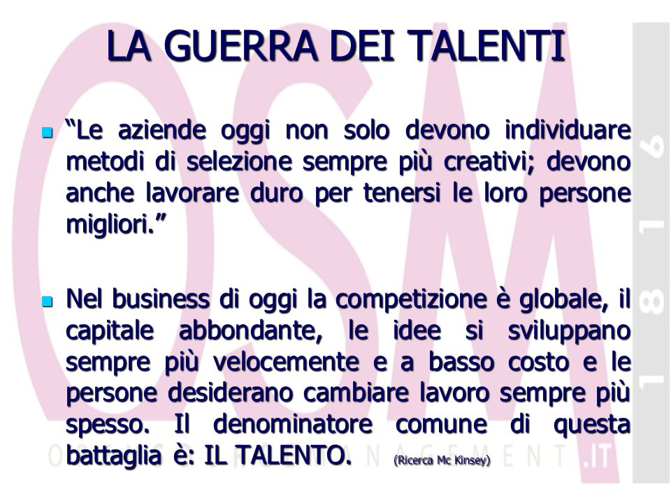 IL TALENTO E LA RISORSA PIU SCARSA … Le aziende di oggi: Hanno buone idee, possono trovare i soldi, però non hanno abbastanza persone talentuose per perseguire tali idee.