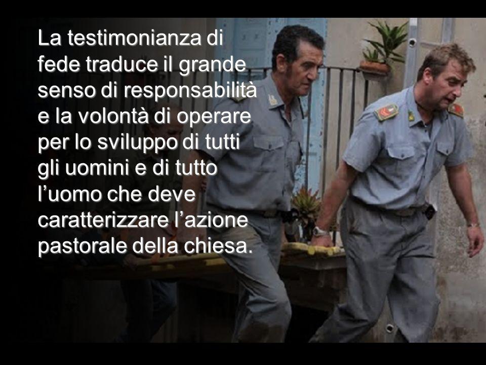 La testimonianza si esprime nellambiente vitale degli uomini, si traduce nel servizio delluomo e nei diversi ambiti della sua esistenza.