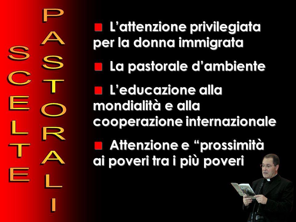 Lattenzione privilegiata per la donna immigrata La pastorale dambiente Leducazione alla mondialità e alla cooperazione internazionale Attenzione e pro