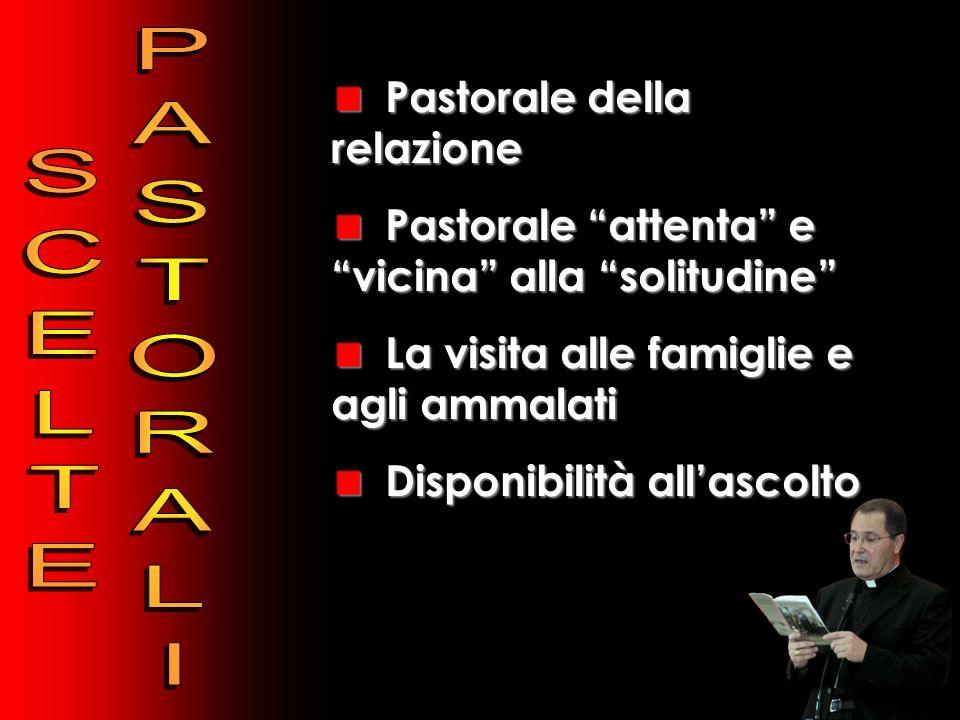 Pastorale della relazione Pastorale attenta e vicina alla solitudine La visita alle famiglie e agli ammalati Disponibilità allascolto