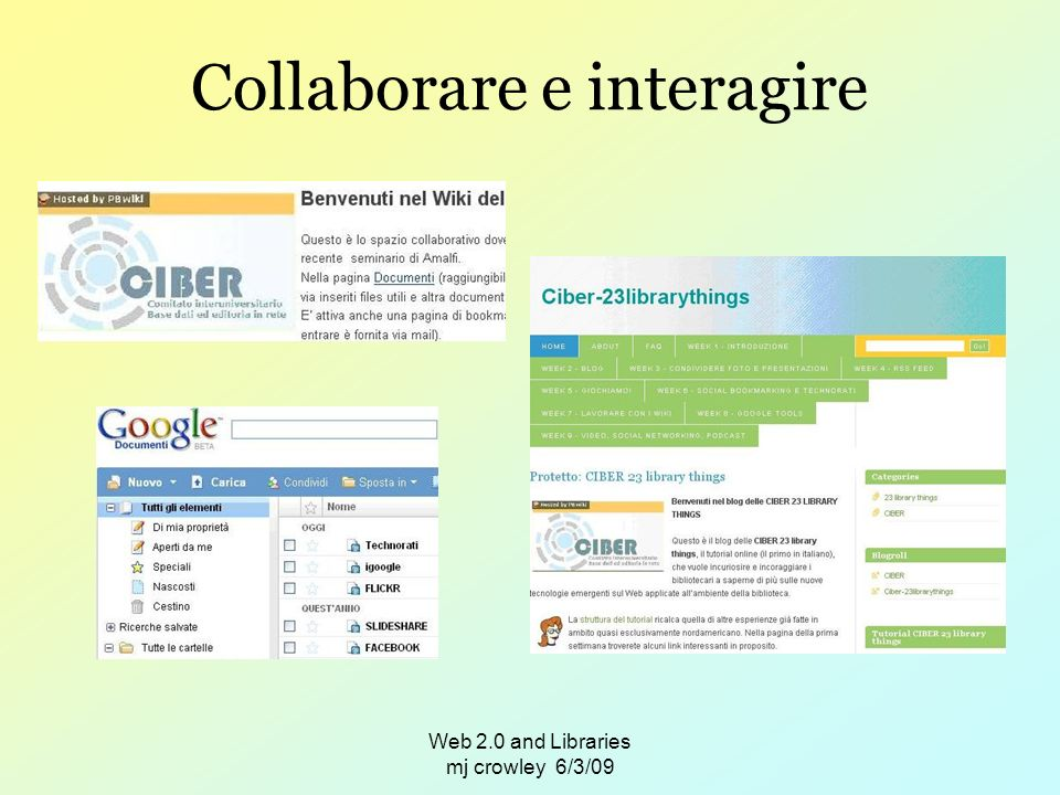 Web 2.0 and Libraries mj crowley 6/3/09 Collaborare e interagire