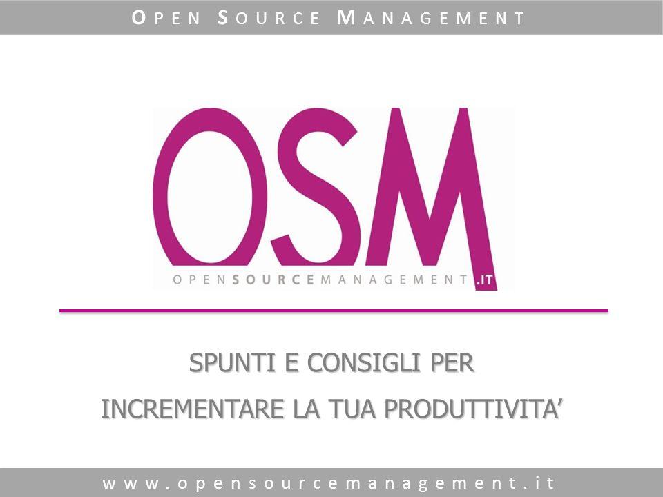SPUNTI E CONSIGLI PER INCREMENTARE LA TUA PRODUTTIVITA www.opensourcemanagement.it O PEN S OURCE M ANAGEMENT