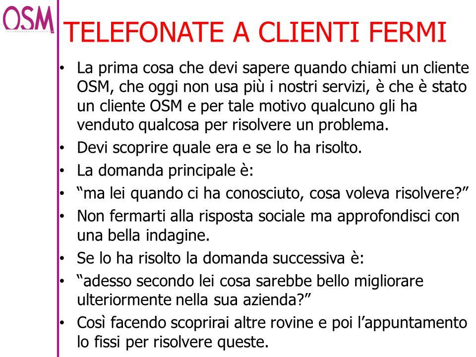 TELEFONATE A CLIENTI FERMI La prima cosa che devi sapere quando chiami un cliente OSM, che oggi non usa più i nostri servizi, è che è stato un cliente