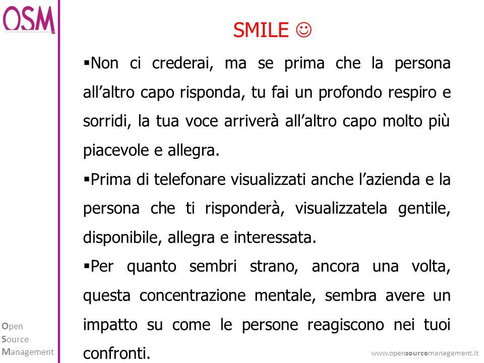 O pen S ource M anagement www.opensourcemanagement.it SMILE Non ci crederai, ma se prima che la persona allaltro capo risponda, tu fai un profondo res
