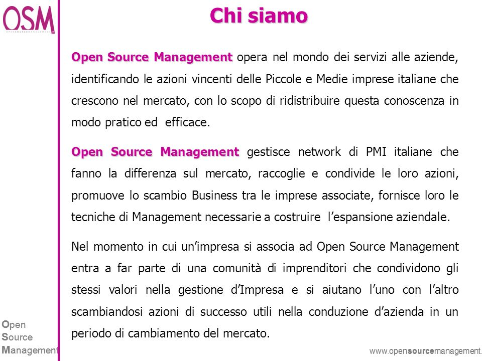 O pen S ource M anagement www.opensourcemanagement.it O pen S ource M anagement www.opensourcemanagement.it Chi siamo Open Source Management Open Sour