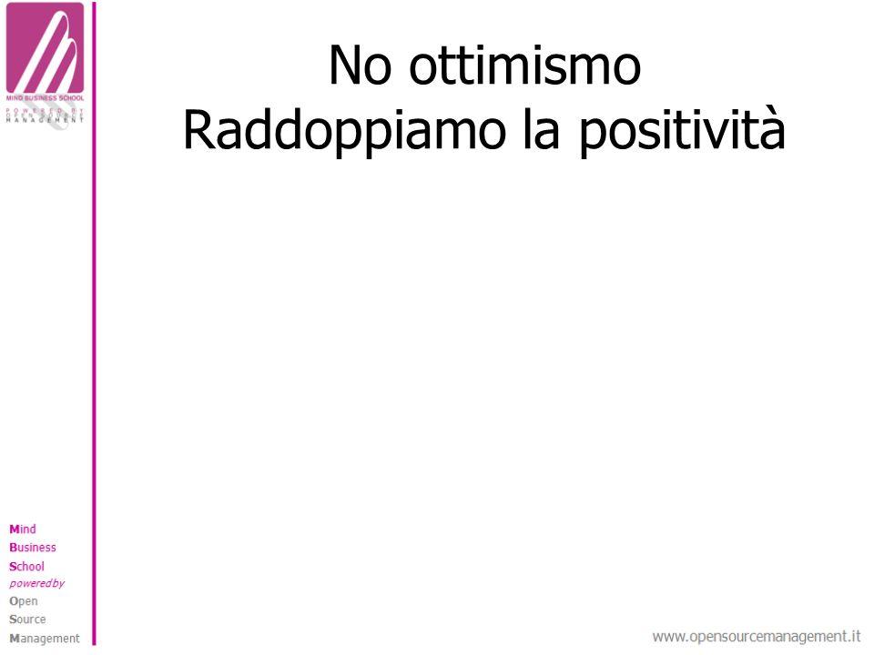 No ottimismo Raddoppiamo la positività