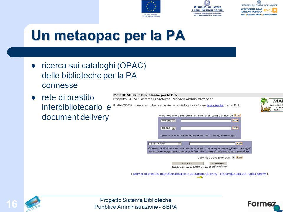 Progetto Sistema Biblioteche Pubblica Amministrazione - SBPA 16 Un metaopac per la PA ricerca sui cataloghi (OPAC) delle biblioteche per la PA connesse rete di prestito interbibliotecario e di document delivery