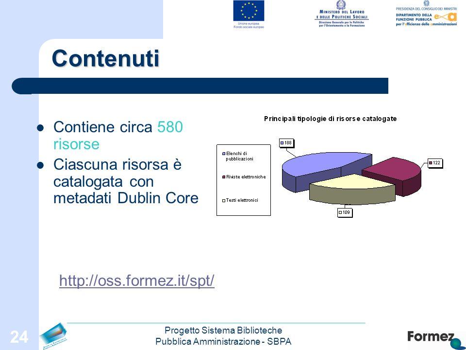 Progetto Sistema Biblioteche Pubblica Amministrazione - SBPA 24 Contenuti Contiene circa 580 risorse Ciascuna risorsa è catalogata con metadati Dublin Core http://oss.formez.it/spt/
