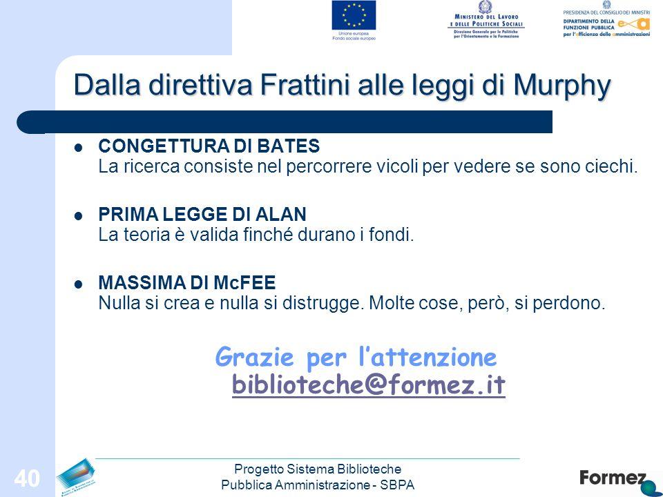 Progetto Sistema Biblioteche Pubblica Amministrazione - SBPA 40 Dalla direttiva Frattini alle leggi di Murphy CONGETTURA DI BATES La ricerca consiste nel percorrere vicoli per vedere se sono ciechi.