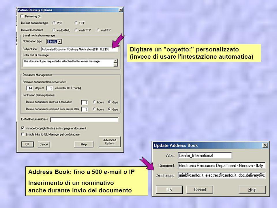 Address Book: fino a 500 e-mail o IP Inserimento di un nominativo anche durante invio del documento Digitare un oggetto: personalizzato (invece di usare l intestazione automatica)