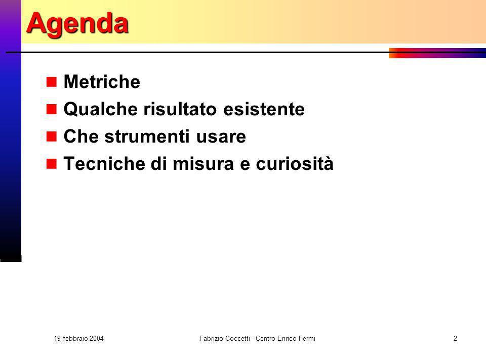 19 febbraio 2004 Fabrizio Coccetti - Centro Enrico Fermi2Agenda Metriche Qualche risultato esistente Che strumenti usare Tecniche di misura e curiosit