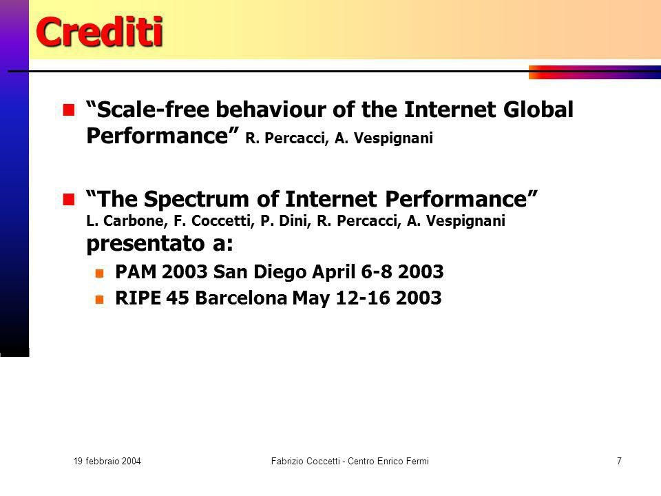 19 febbraio 2004 Fabrizio Coccetti - Centro Enrico Fermi7Crediti Scale-free behaviour of the Internet Global Performance R.