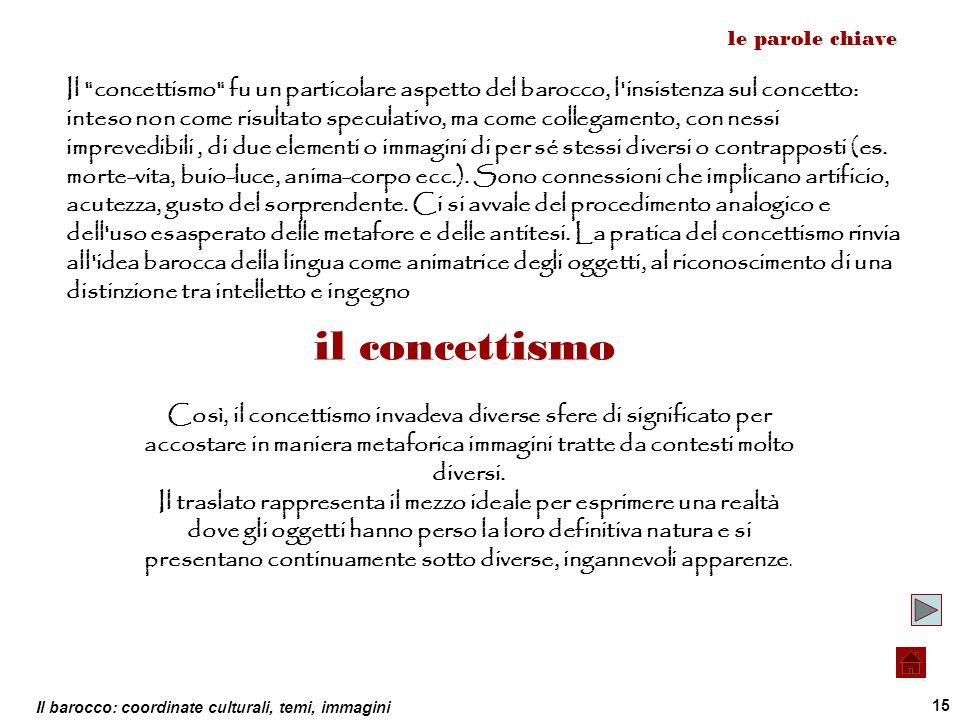 Il barocco: coordinate culturali, temi, immagini 15 le parole chiave il concettismo Il