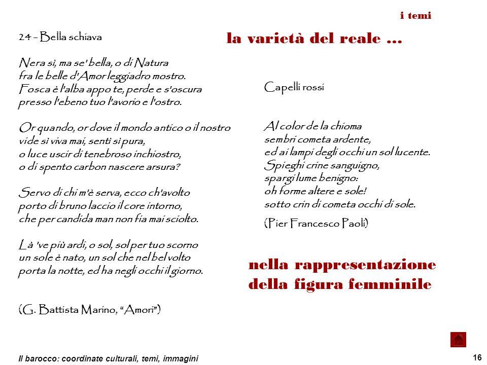 Il barocco: coordinate culturali, temi, immagini 16 24 - Bella schiava Nera sì, ma se' bella, o di Natura fra le belle d'Amor leggiadro mostro. Fosca