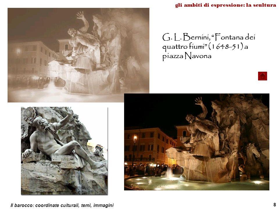 Il barocco: coordinate culturali, temi, immagini 8 gli ambiti di espressione: la scultura G. L. Bernini, Fontana dei quattro fiumi (1648-51) a piazza