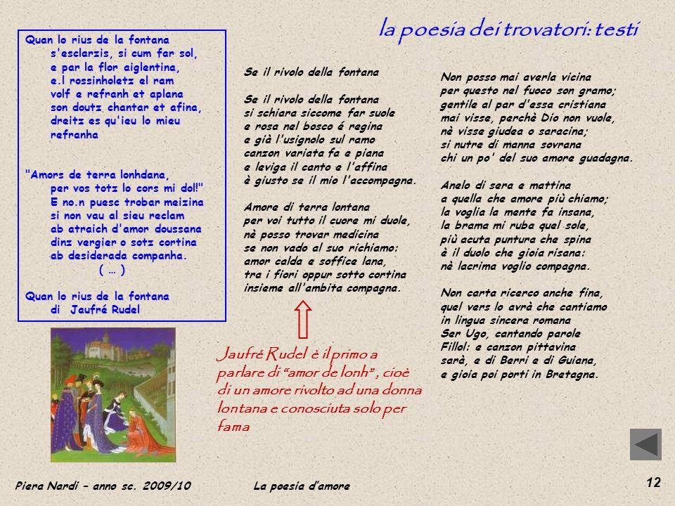 Piera Nardi – anno sc. 2009/10 La poesia damore 12 la poesia dei trovatori: testi Se il rivolo della fontana si schiara siccome far suole e rosa nel b
