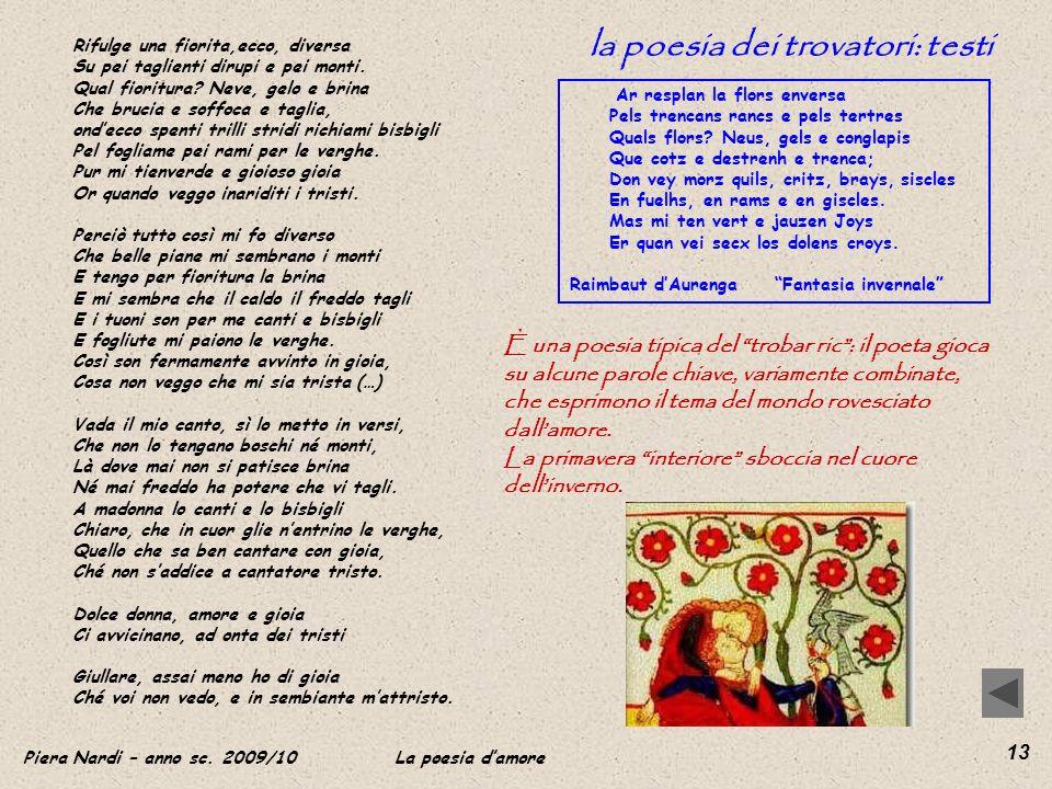 Piera Nardi – anno sc. 2009/10 La poesia damore 13 la poesia dei trovatori: testi Ar resplan la flors enversa Pels trencans rancs e pels tertres Quals