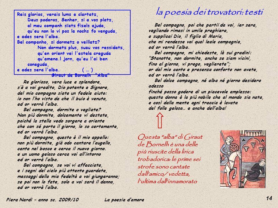 Piera Nardi – anno sc. 2009/10 La poesia damore 14 la poesia dei trovatori: testi Reis glorios, verais lums e clartatz, Deus poderos, Senher, si a vos