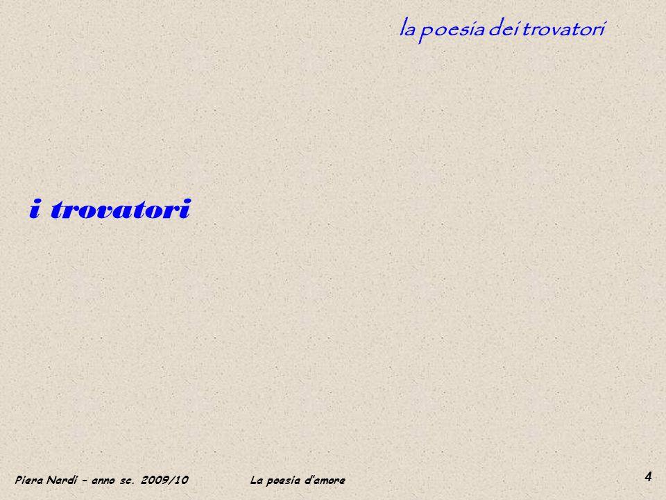 Piera Nardi – anno sc. 2009/10 La poesia damore 4 la poesia dei trovatori i trovatori