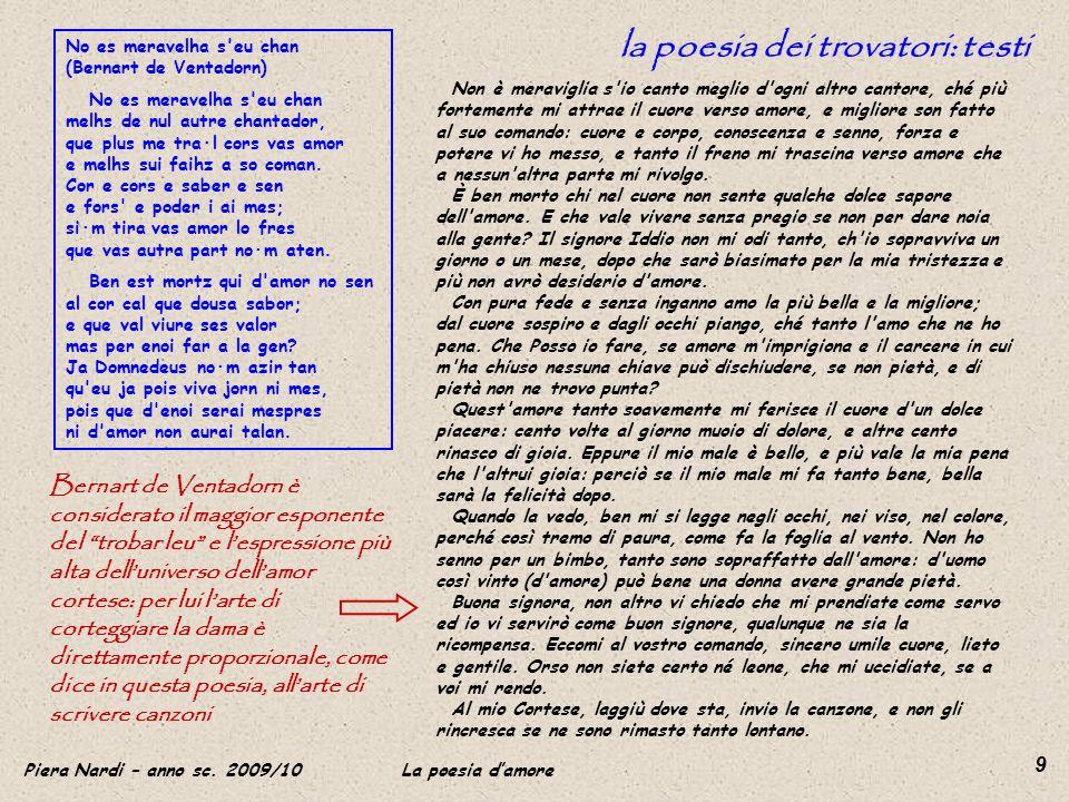 Piera Nardi – anno sc. 2009/10 La poesia damore 9 la poesia dei trovatori: testi No es meravelha s'eu chan (Bernart de Ventadorn) No es meravelha s'eu