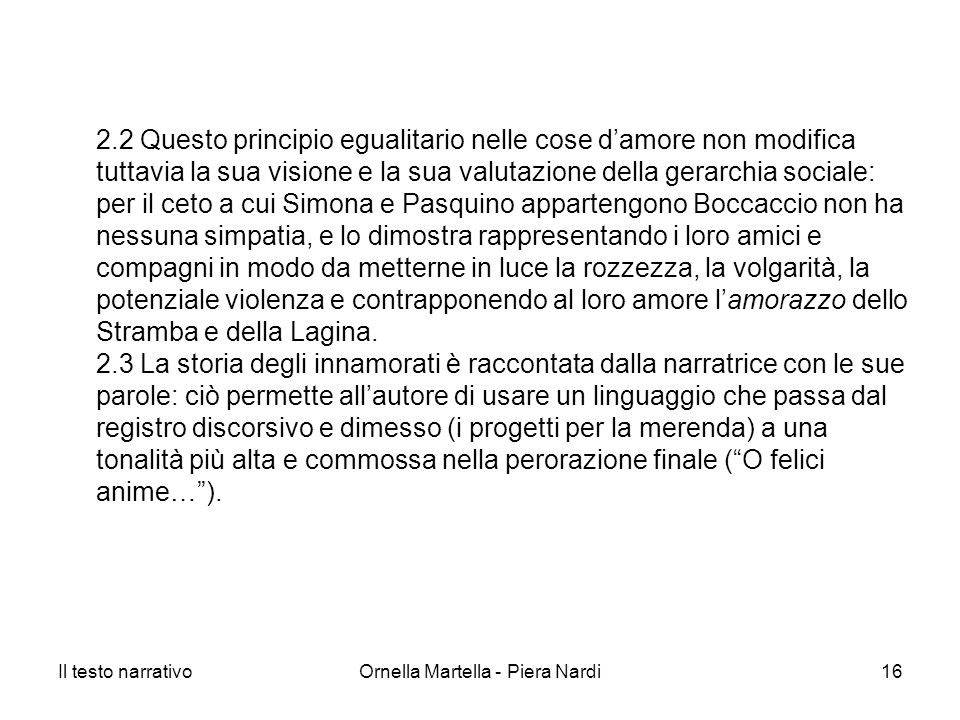 Il testo narrativoOrnella Martella - Piera Nardi16 2.2 Questo principio egualitario nelle cose damore non modifica tuttavia la sua visione e la sua va