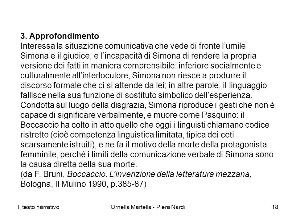 Il testo narrativoOrnella Martella - Piera Nardi18 3. Approfondimento Interessa la situazione comunicativa che vede di fronte lumile Simona e il giudi