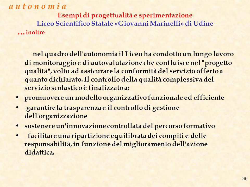 Esempi di progettualità e sperimentazione Liceo Scientifico Statale «Giovanni Marinelli» di Udine … inoltre nel quadro dell'autonomia il Liceo ha cond
