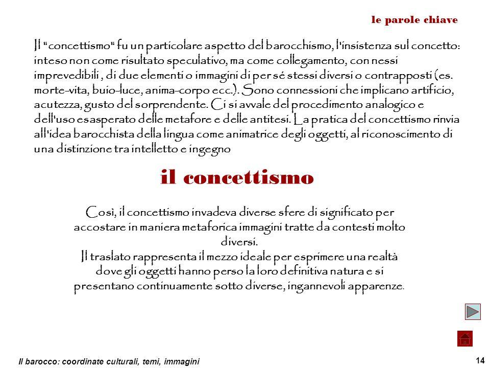 Il barocco: coordinate culturali, temi, immagini 14 le parole chiave il concettismo Il