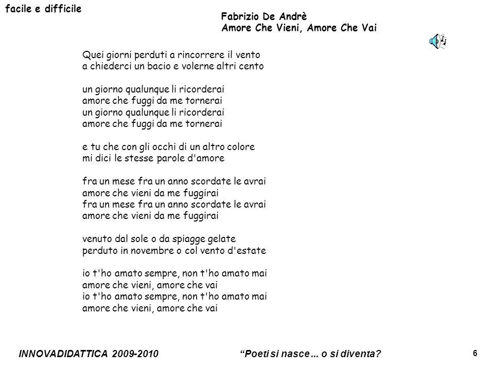 INNOVADIDATTICA 2009-2010 Poeti si nasce... o si diventa? 6 facile e difficile Fabrizio De Andrè Amore Che Vieni, Amore Che Vai Quei giorni perduti a