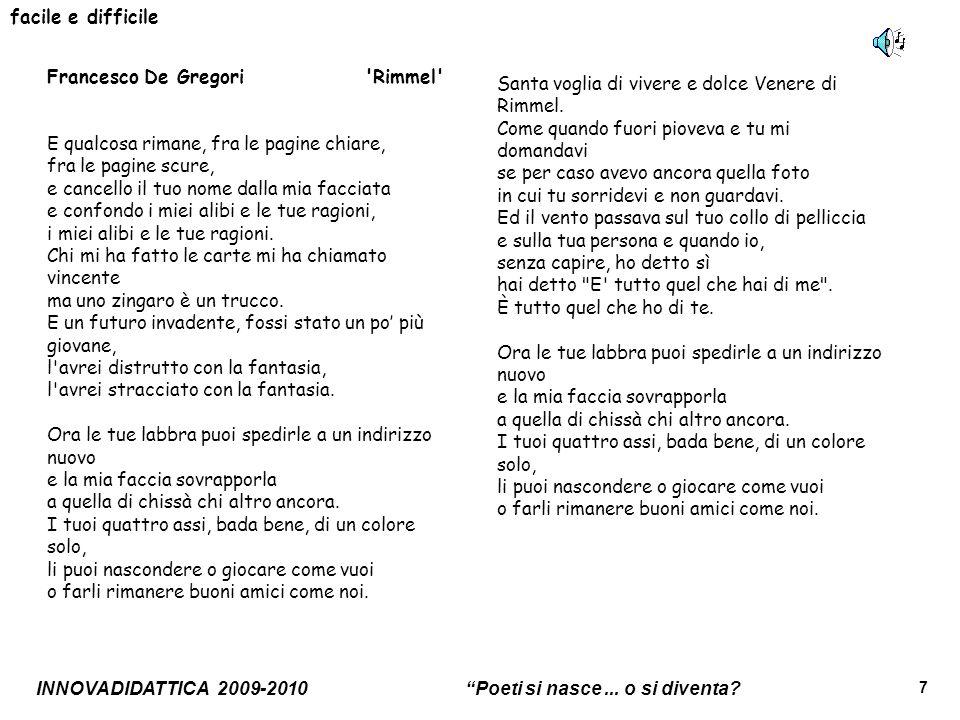 INNOVADIDATTICA 2009-2010 Poeti si nasce... o si diventa? 7 facile e difficile Francesco De Gregori 'Rimmel' E qualcosa rimane, fra le pagine chiare,