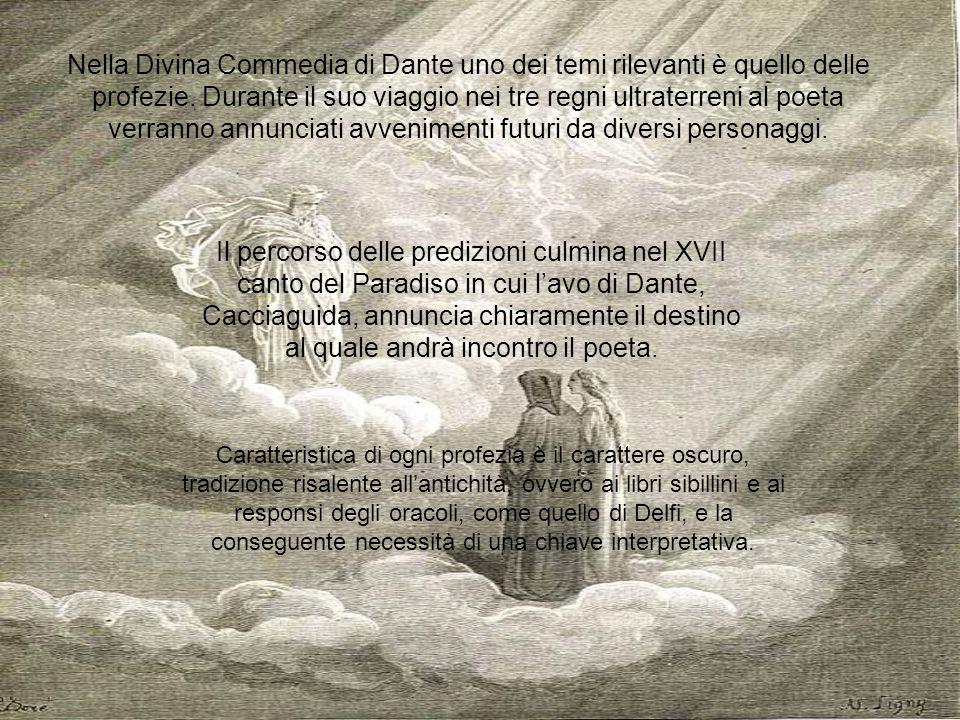 Nella Divina Commedia di Dante uno dei temi rilevanti è quello delle profezie. Durante il suo viaggio nei tre regni ultraterreni al poeta verranno ann