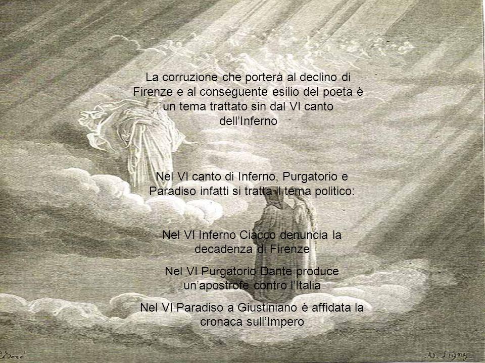 La corruzione che porterà al declino di Firenze e al conseguente esilio del poeta è un tema trattato sin dal VI canto dellInferno Nel VI canto di Infe