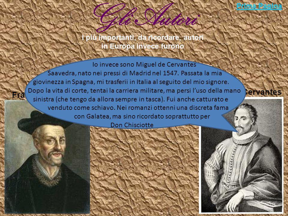 I più importanti, da ricordare, autori in Europa invece furono François Rabelais Miguel de Cervantes Sono François Rabelais, nato in Turenna, probabilmente nel 1494.