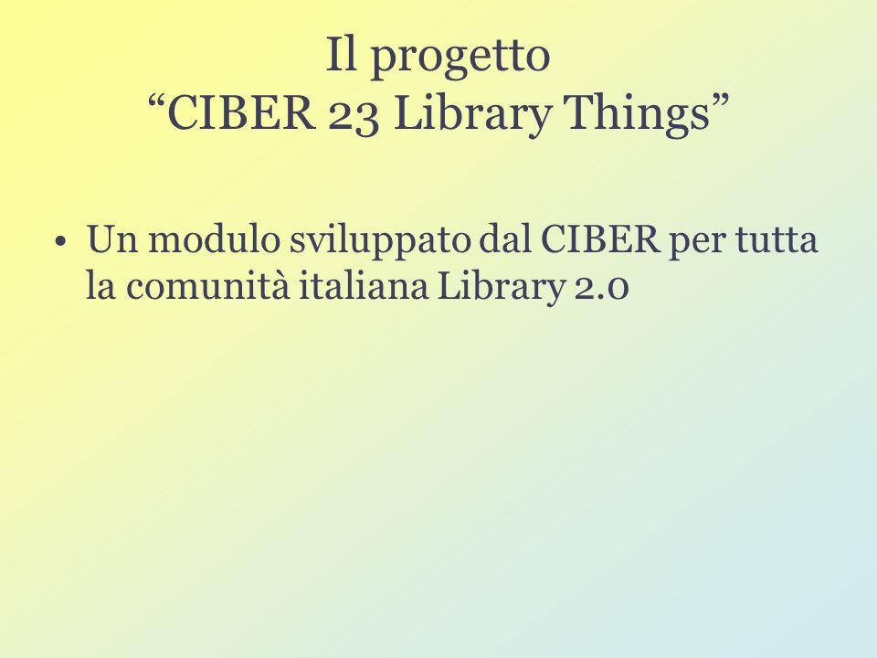 Il progetto CIBER 23 Library Things Un modulo sviluppato dal CIBER per tutta la comunità italiana Library 2.0