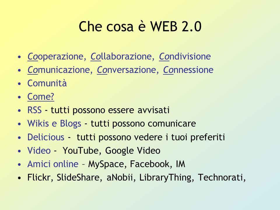 Che cosa è WEB 2.0 Cooperazione, Collaborazione, Condivisione Comunicazione, Conversazione, Connessione Comunità Come.
