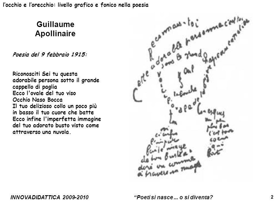 INNOVADIDATTICA 2009-2010 Poeti si nasce... o si diventa? 2 Guillaume Apollinaire locchio e lorecchio: livello grafico e fonico nella poesia Poesia de