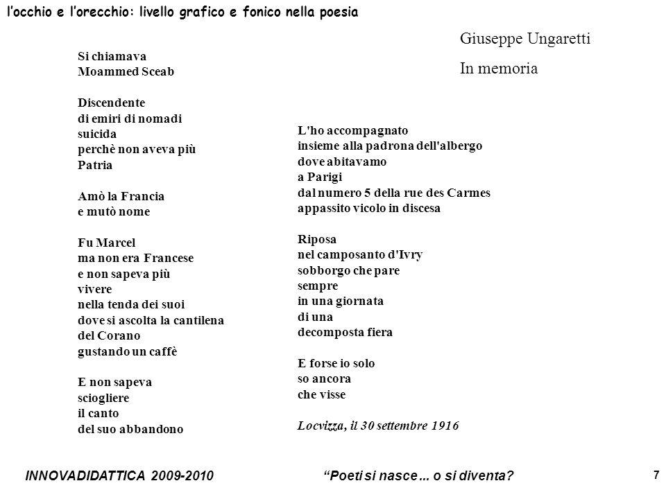 INNOVADIDATTICA 2009-2010 Poeti si nasce... o si diventa? 7 locchio e lorecchio: livello grafico e fonico nella poesia Giuseppe Ungaretti In memoria S
