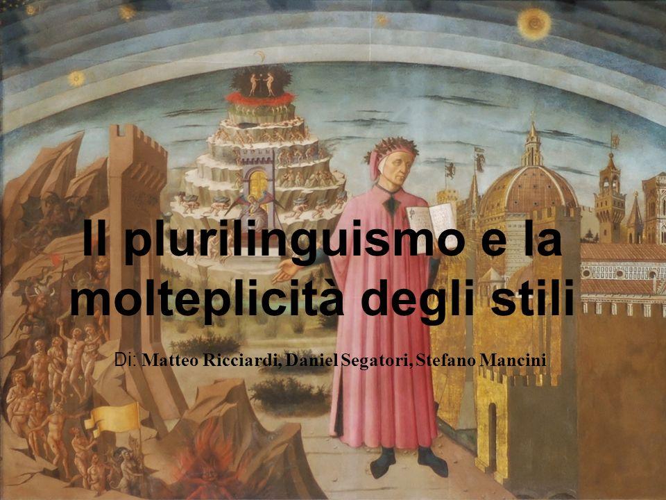 Il plurilinguismo e la molteplicità degli stili Di: Matteo Ricciardi, Daniel Segatori, Stefano Mancini