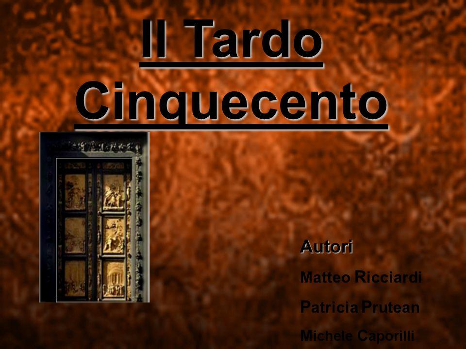 Il Tardo Cinquecento Matteo R icciardi P atricia P rutean M ichele C aporilli Autori