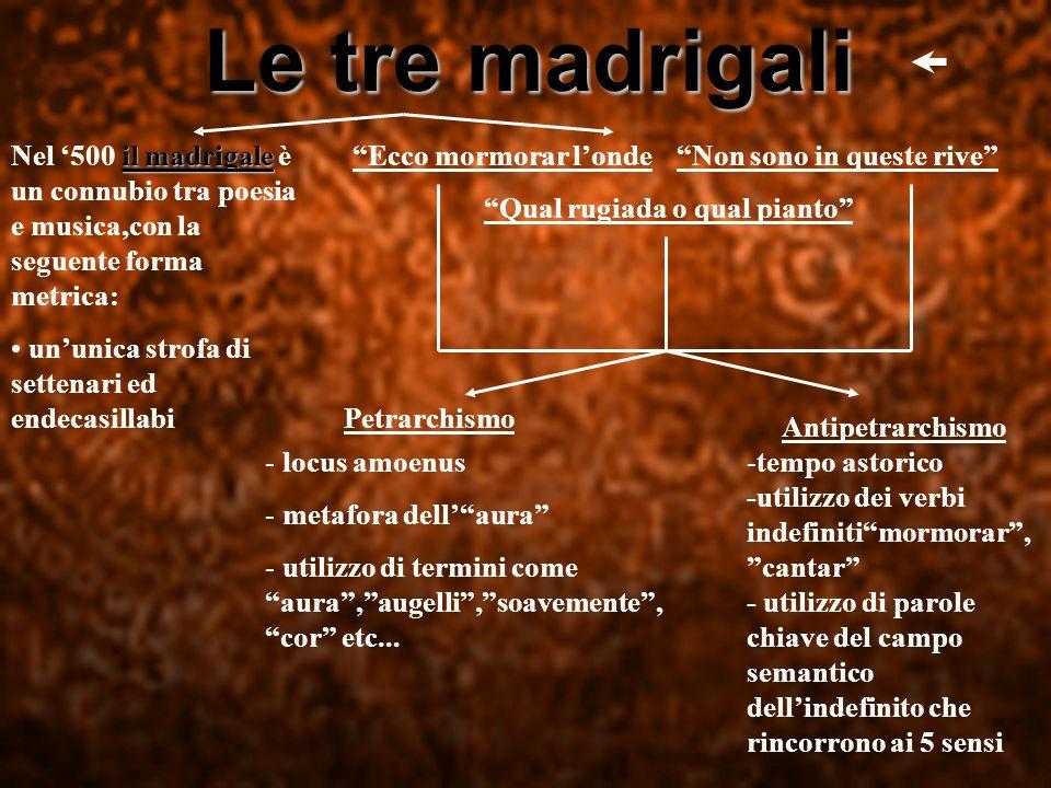 Le tre madrigali Nel 500 i ii il madrigale è un connubio tra poesia e musica,con la seguente forma metrica: ununica strofa di settenari ed endecasilla