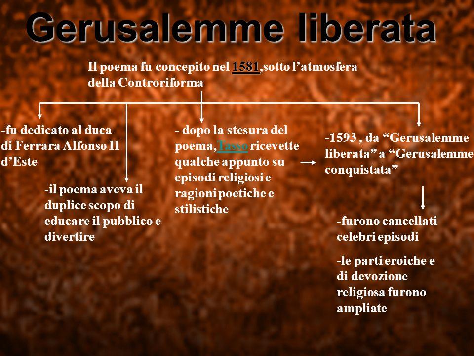 Gerusalemme liberata Il poema fu concepito nel 1 11 1581,sotto latmosfera della Controriforma -fu dedicato al duca di Ferrara Alfonso II dEste -il poe