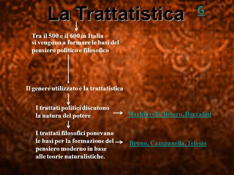 La Trattatistica Tra il 500 e il 600 in Italia si vengono a formare le basi del pensiero politico e filosofico Il genere utilizzato è la trattatistica