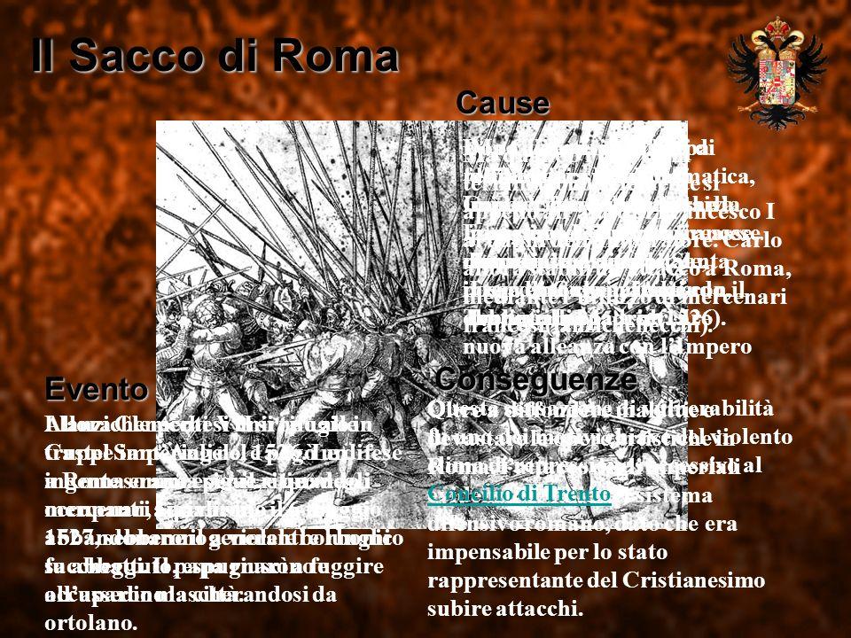 Il Sacco di Roma Cause Dopo gli aspri conflitti di religione tra Francia e Impero, con la sconfitta di Francesco I, il regno francese rinunciava a ogn