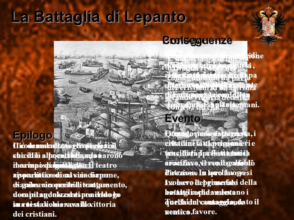 La Battaglia di Lepanto Prologo Per soccorrere la città veneziana di Famagosta, assediata dai turchi, Papa Pio V costituì la Lega Santa, con generale