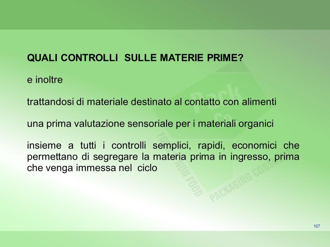 107 QUALI CONTROLLI SULLE MATERIE PRIME? e inoltre trattandosi di materiale destinato al contatto con alimenti una prima valutazione sensoriale per i