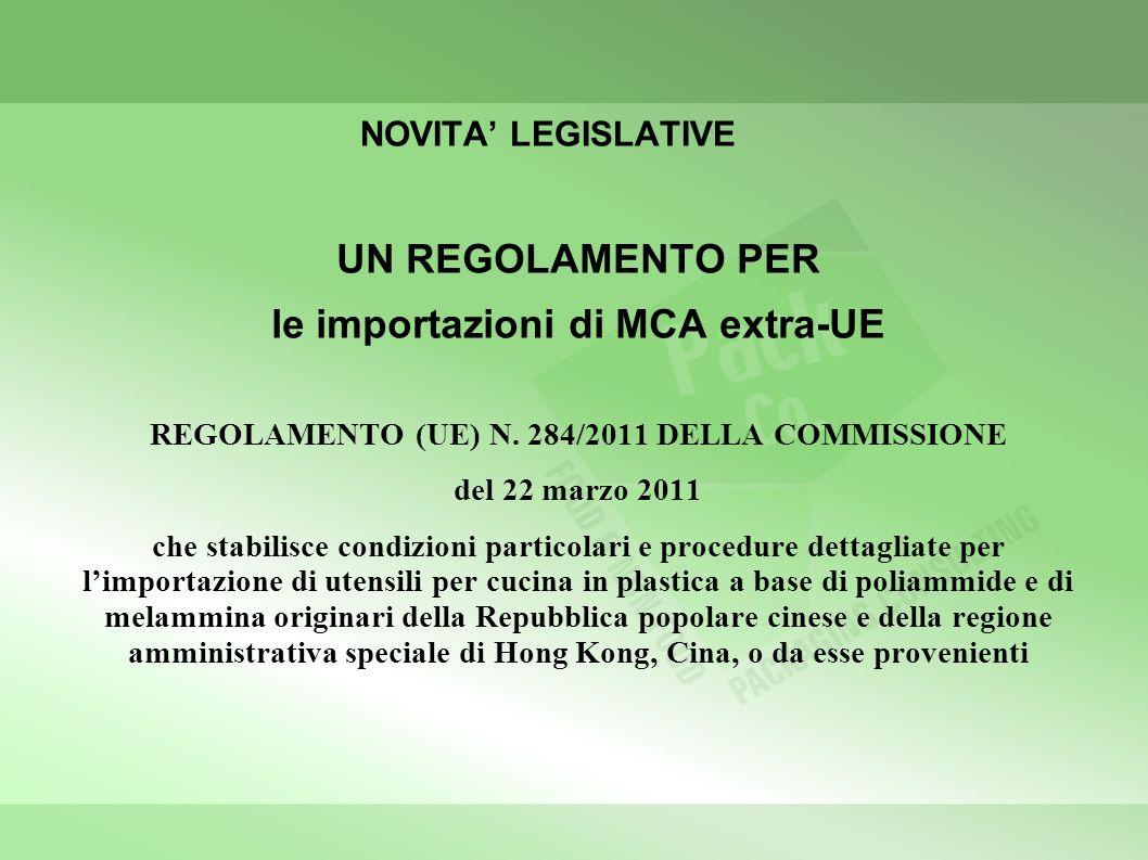 NOVITA LEGISLATIVE UN REGOLAMENTO PER le importazioni di MCA extra-UE REGOLAMENTO (UE) N. 284/2011 DELLA COMMISSIONE del 22 marzo 2011 che stabilisce