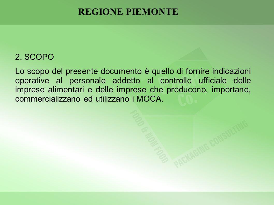 REGIONE PIEMONTE 2. SCOPO Lo scopo del presente documento è quello di fornire indicazioni operative al personale addetto al controllo ufficiale delle